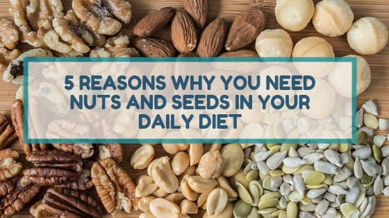 5 Reasons Why You Need Nuts and Seeds in Your Daily Diet