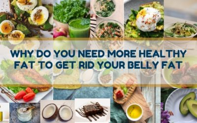 Why Do You Need More Healthy Fat To Get Rid Your Belly Fat?