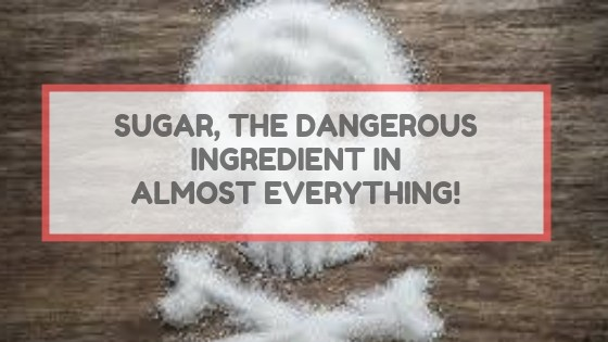 Sugar, The Dangerous Ingredient In Almost Everything !