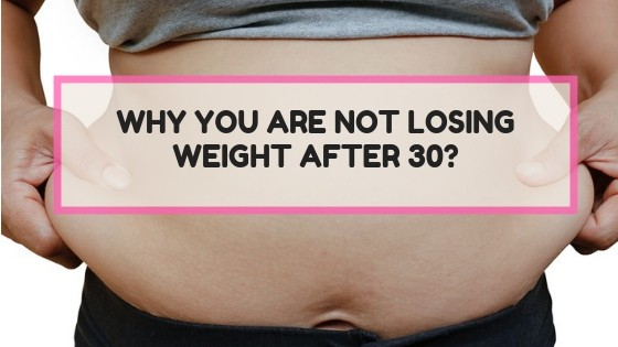 Why You Aren't Losing Weight After 30