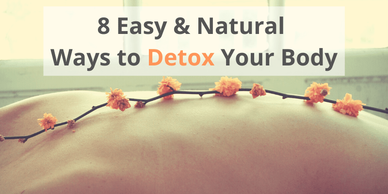8 Easy and Natural Ways to Detox Your Body