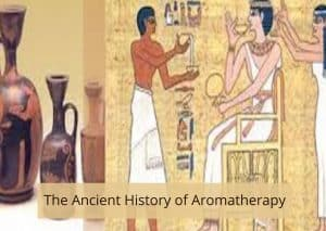 Ancient History of Aromatherapy