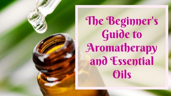 Aromatherapy and Essential Oils for Beginner's Guide