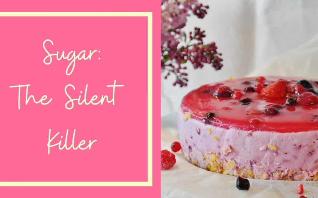 Sugar: The Silent Killer