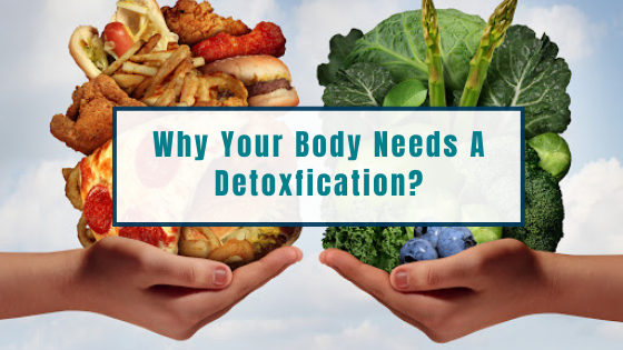 Why Your Body Needs A Detoxification?